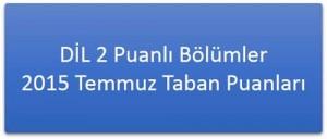Dil 2 Puanlı Bölümler 2015 Taban Puanları